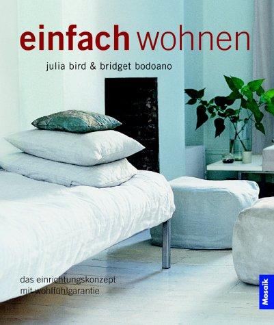 Einfach wohnen. Das neue Einrichtungskonzept mit Wohlfühlgarantie. (9783576116306) by Julia Bird; Bodoano Bridget