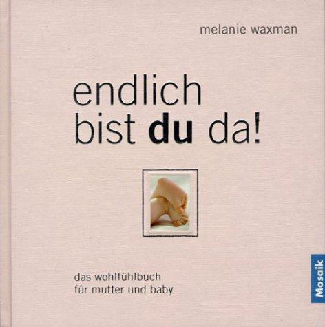 9783576116436: Endlich bist du da! Das Wohlfühlbuch für Mutter und Baby.