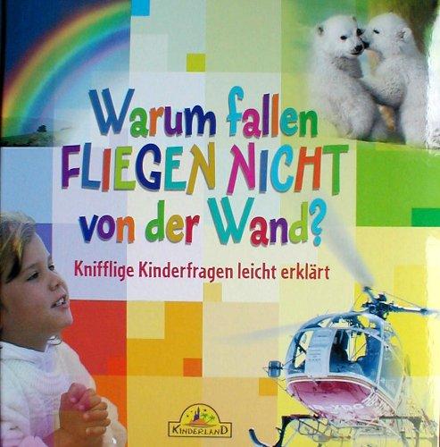 9783577077439: Warum fallen Fliegen nicht von der Wand? Knifflige Kinderfragen leicht erklärt