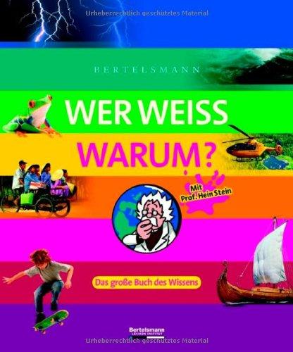 9783577090193: Wer weiss warum ?: Das große Buch des Wissens. Mit Prof. Hein Stein