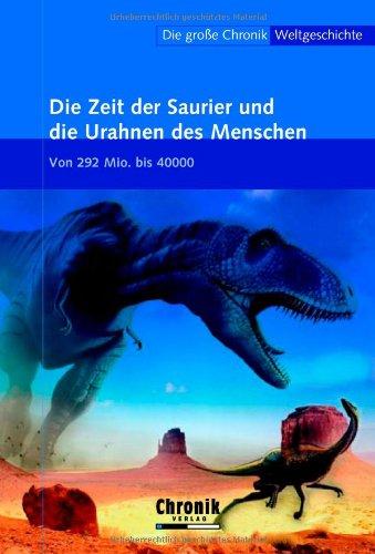 9783577090629: Die große Chronik Weltgeschichte 02. Die Zeit der Saurier und die Urahnen der Menschen: Von den Anfängen bis zur Gegenwart. Von 292 Mio. bis 40000