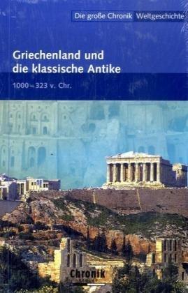 9783577090643: Die große Chronik Weltgeschichte 04: Griechenland und die klassische Antike: 1000-323 v. Chr