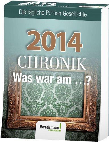 9783577152396: Chronik 2014. Was war am...?: Die tägliche Portion Geschichte. Tagesabreißkalender