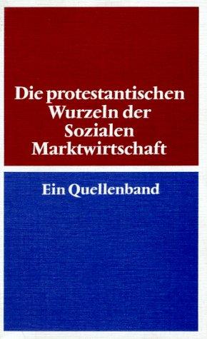 9783579001098: Die protestantischen Wurzeln der Sozialen Marktwirtschaft: Ein Quellenband (German Edition)