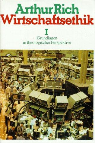 Wirtschaftsethik. Bd.1: Grundlagen in theologischer Perspektive. Bd. 2: Marktwirtschaft, ...