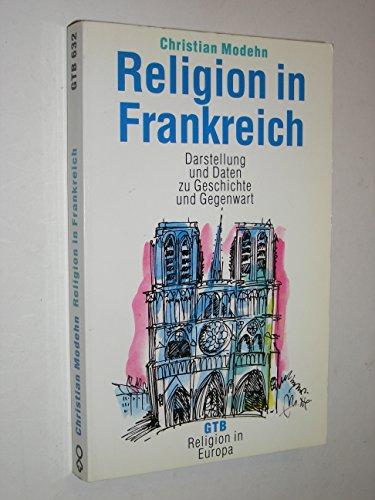 Religion in Frankreich. Darstellung und Daten zu Geschichte und Gegenwart - Modehn, Christian