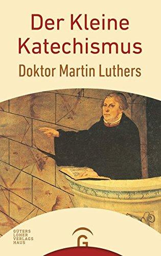 Der Kleine Katechismus Doktor Martin Luthers: Mit: Luther, Martin