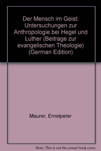 9783579018683: Der Mensch im Geist. Untersuchungen zur Anthropologie bei Hegel und Luther. (Ed. Chr. Kaiser)