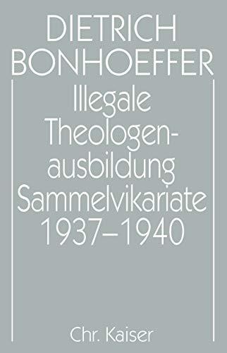 Illegale Theologen-Ausbildung: Sammelvikariate, 1937-1940 (Dietrich Bonhoeffer Werke) (German Edition) (9783579018850) by Bonhoeffer, Dietrich