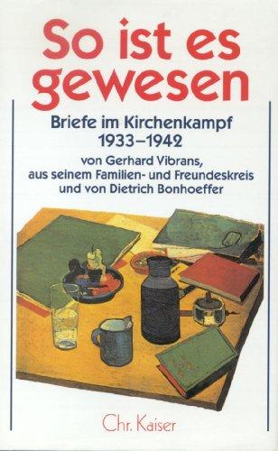 So ist es gewesen: Briefe im Kirchenkampf 1933-1942 von Gerhard Vibrans aus seinem Familien- und ...