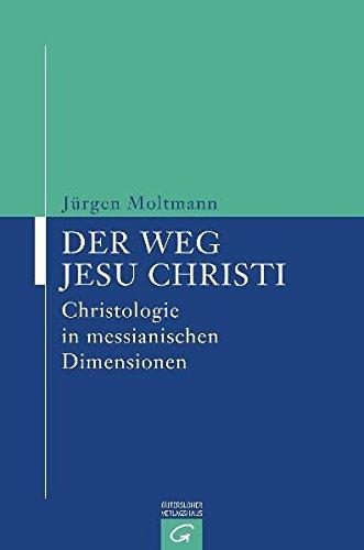 Der Weg Jesu Christi: Christologie in messianischen Dimensionen: Jurgen Moltmann