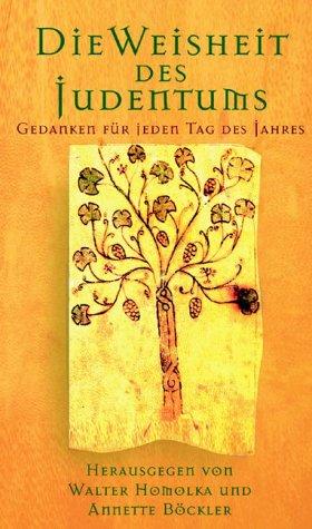 Die Weisheit des Judentums: Gedanken fur jeden Tag des Jahres.: Walter Homolka & Annette Bockler [...