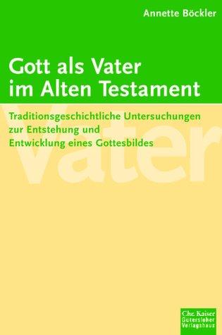 9783579026640: Gott als Vater im Alten Testament: Traditionsgeschichtliche Untersuchungen zu Entstehung und Entwicklung eines Gottesbildes