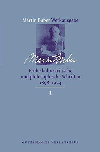 Frühe kulturkritische und philosophische Schriften 1891 - 1924: Martin Buber