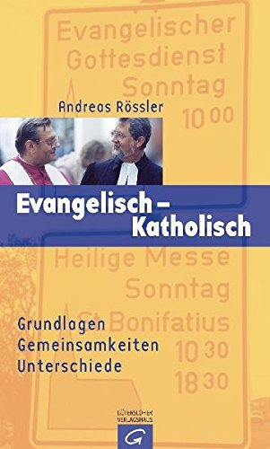 9783579033471: Evangelisch - Katholisch. Grundlagen, Gemeinsamkeiten und Unterschiede.