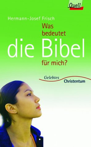 Was bedeutet die Bibel für mich? (Gelebtes: Frisch, Hermann-Josef