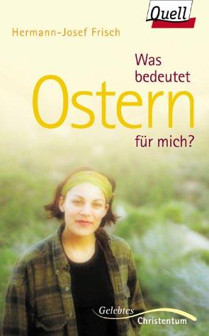 Was bedeutet Ostern für mich?. Gelebtes Christentum: Frisch, Hermann-Josef: