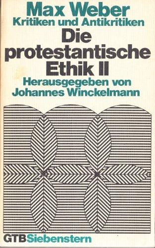 Weber, Max: Die protestantische Ethik; Teil: 2., Kritiken und Antikritiken. Gütersloher Taschenbücher Siebenstern ; 119