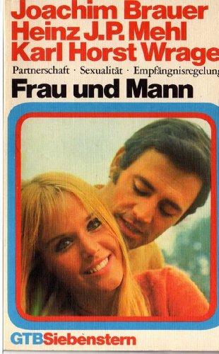 Frau und Mann. Partnerschaft, Sexualität, Empfängnisregelung.: Brauer, Joachim, Heinz