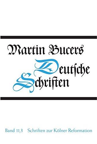 Deutsche Schriften Bd. 11.3. Schriften zur Kölner Reformation (1545): Martin Bucer