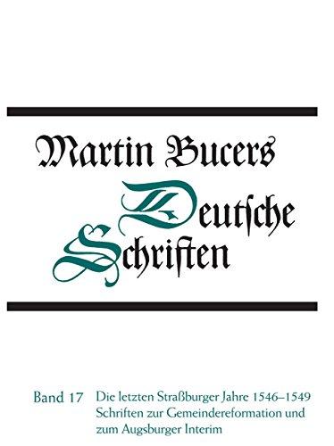 Martin Bucers Deutsche Schriften. Volume 17: Die: Bucer, Martin