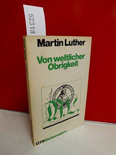 Von weltlicher Obrigkeit: Schriften zur Bewahrung des: Martin Luther