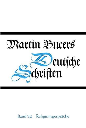 Martin Bucers Deutsche Schriften Religionsgespraeche