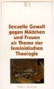 9783579051703: Sexuelle Gewalt gegen Mädchen und Frauen als Thema der feministischen Theologie