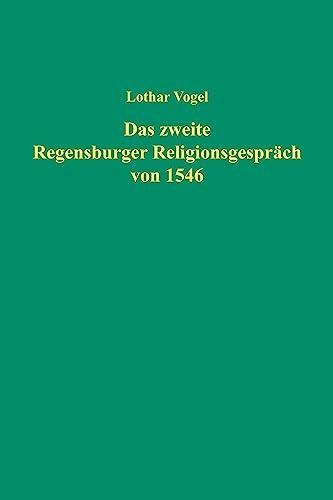 Das zweite Regensburger Religionsgespräch von 1546: Lothar Vogel
