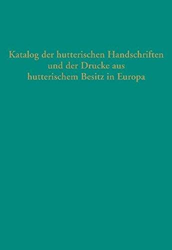 Katalog der hutterischen Handschriften und der Drucke aus hutterischem Besitz in Europa: Martin ...