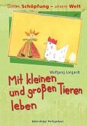 9783579055572: Mit kleinen und grossen Tieren leben Gesamttitel: Gottes Schoepfung - unsere Welt; Bd. 3