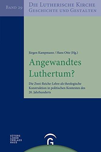 Die Lutherische Kirche, Geschichte und Gestalten: Angewandtes Luthertum?: Die Zwei-Reiche-Lehre als...