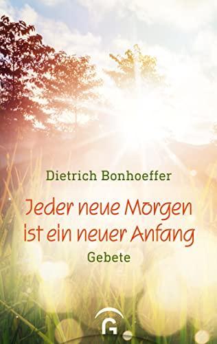 Jeder neue Morgen ist ein neuer Anfang. Gebete. (9783579061689) by Bonhoeffer, Dietrich; Weber, Manfred