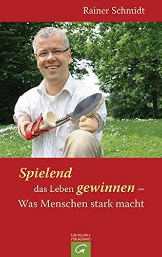 Spielend das Leben gewinnen - Was Menschen: Schmidt, Rainer