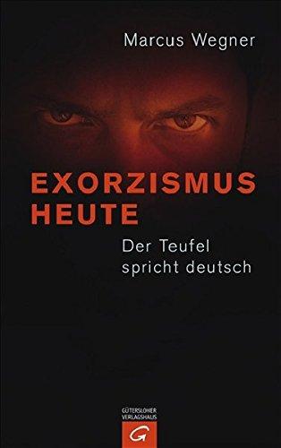 9783579064765: Exorzismus heute: Der Teufel spricht Deutsch