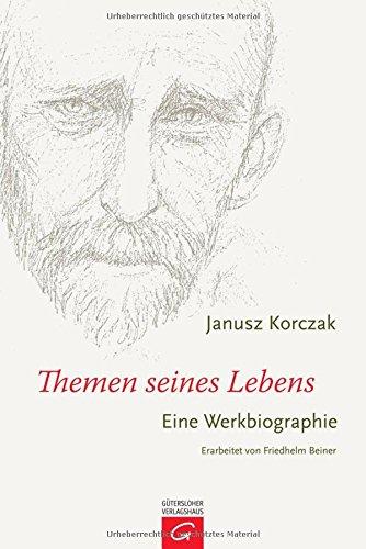 9783579065618: Janusz Korczak - Themen seines Lebens: Eine Werkbiographie