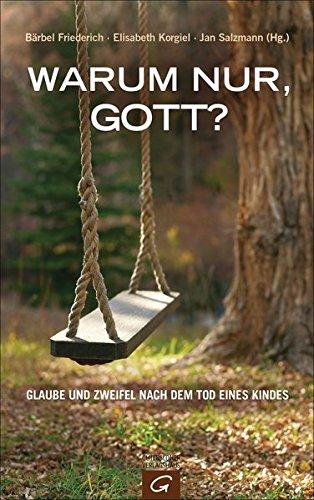 9783579065830: Warum nur, Gott?: Glaube und Zweifel nach dem Tod eines Kindes