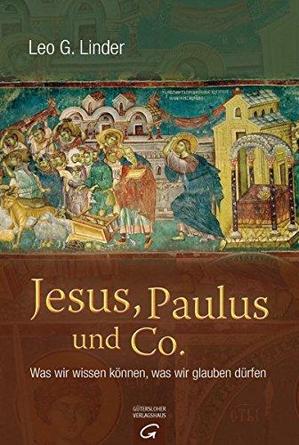 Jesus, Paulus und Co.: Was wir wissen können, was wir glauben dürfen: Linder, Leo G.