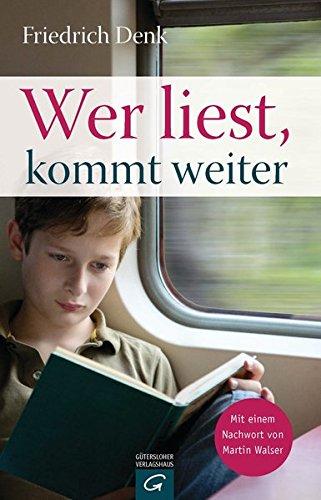 9783579066547: Wer liest, kommt weiter: Mit einem Nachwort von Martin Walser