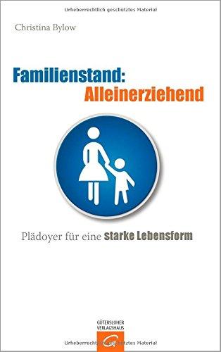 9783579067513: Familienstand: Alleinerziehend: Pl�doyer f�r eine starke Lebensform