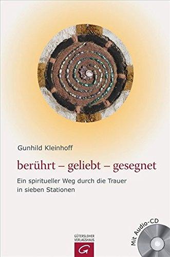 berührt-geliebt-gesegnet: Ein spiritueller Weg durch die Trauer: Gunhild Kleinhoff