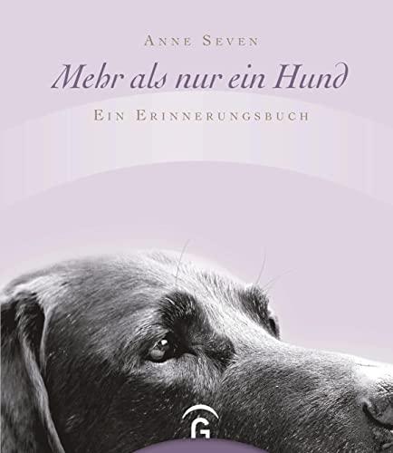 Mehr als nur ein Hund : Ein Erinnerungsbuch - Anne Seven
