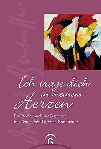 9783579068480: Ich trage dich in meinem Herzen: Ein Begleitbuch f�r Trauernde mit Texten von Dietrich Bonhoeffer