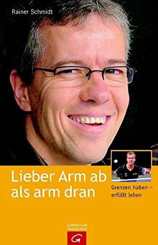 Lieber Arm ab als arm dran -: Schmidt, Rainer