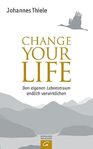 9783579069395: Change Your Life: Den eigenen Lebenstraum endlich verwirklichen