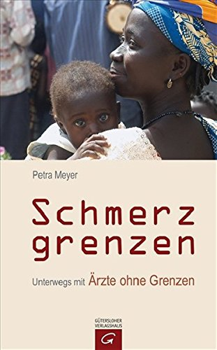 Schmerzgrenzen: Unterwegs mit Ärzte ohne Grenzen: Meyer, Petra: