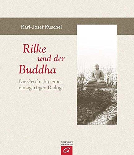 9783579070209 - Kuschel, Karl-Josef; Kuschel, Karl-Josef: Rilke Und Der Buddha: Die Geschichte Eines Einzigartigen Dialogs - كتاب
