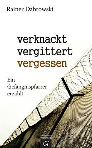 9783579070582: verknackt-vergittert-vergessen: Ein Gefängnispfarrer erzählt