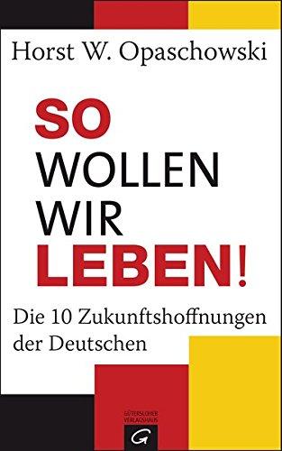 9783579070766: So wollen wir leben!: Die 10 Zukunftshoffnungen der Deutschen