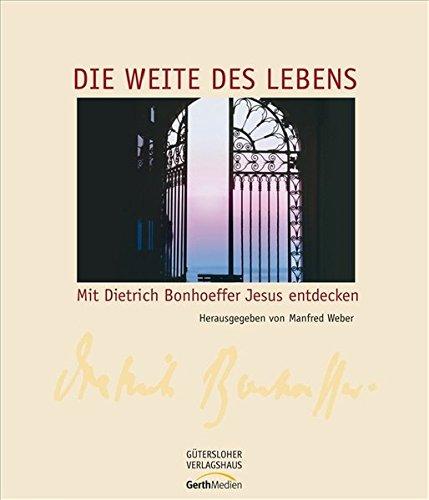 Die Weite des Lebens: Mit Dietrich Bonhoeffer Jesus entdecken (9783579071350) by NA